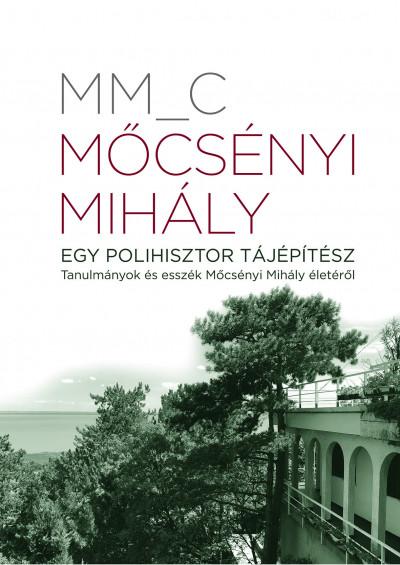 Mm_C - Mőcsényi Mihály - Egy polihisztor tájépítész