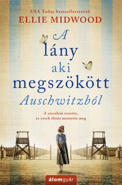 Ellie Midwood - A lány, aki megszökött Auschwitzból