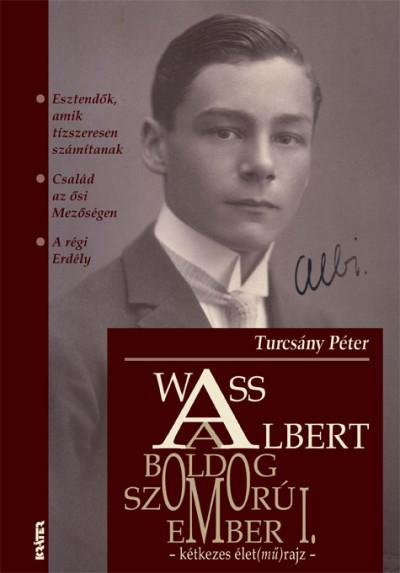 Turcsány Péter  (Összeáll.) - Wass Albert, a boldog szomorúember