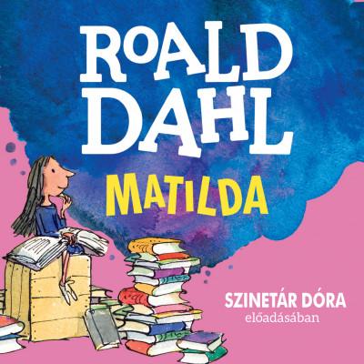 Roald Dahl - Szinetár Dóra - Matilda - Hangoskönyv - MP3
