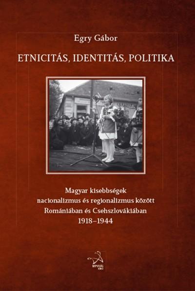 Egry Gábor - Etnicitás, identitás, politika