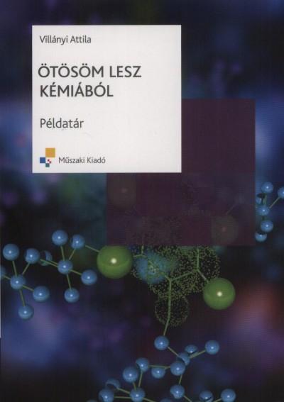 Villányi Attila - Ötösöm lesz kémiából - Példatár + Megoldások