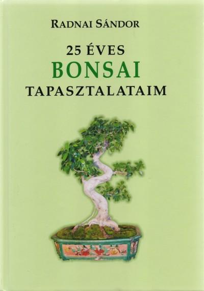 Radnai Sándor - 25 éves bonsai tapasztalataim