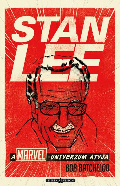 Bob Batchelor - Stan Lee - A Marvel-univerzum atyja