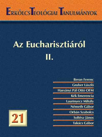 Laurinyecz Mihály  (Szerk.) - Erkölcsteológiai Tanulmányok 21. - Az Eucharisztiáról II.