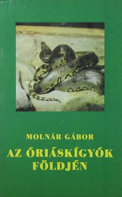 Molnár Gábor - Az óriáskígyók földjén