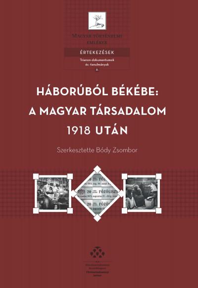 Bódy Zsombor  (Szerk.) - Háborúból békébe: a magyar társadalom 1918 után