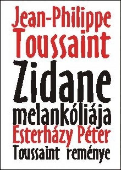 Esterházy Péter - Jean-Philippe Toussaint - Zidane melankóliája - Toussaint reménye