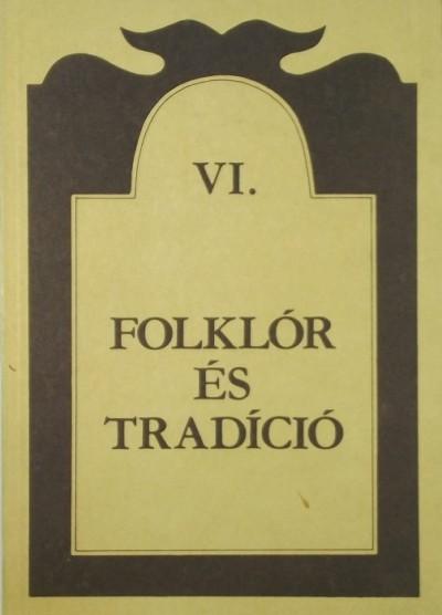 Kiss Mária  (Szerk.) - Folklór és tradíció VI.