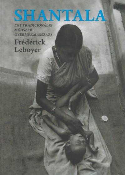 Frédérick Leboyer - Shantala - Egy tradicionális módszer: gyermekmasszázs