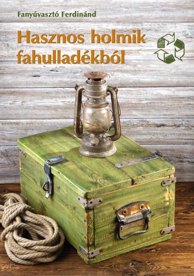 Fanyúvasztó Ferdinánd - Hasznos holmik fahulladékból