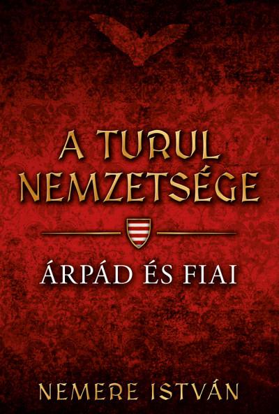Nemere István - A turul nemzetsége - Árpád és fiai
