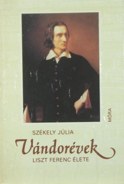 Székely Júlia - Vándorévek- Liszt Ferenc élete