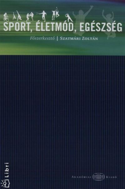 Szatmári Zoltán  (Szerk.) - Sport, életmód, egészség