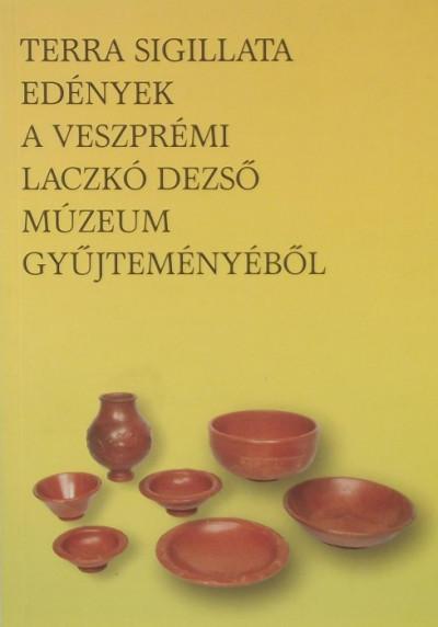 - Terra sigillata - Edények a veszprémi Laczkó Dezső Múzeum gyűjteményéből