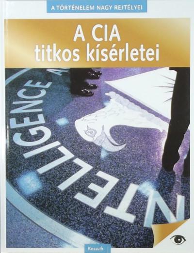 Koronczai-Fekete Viktória  (Szerk.) - A CIA titkos kísérletei