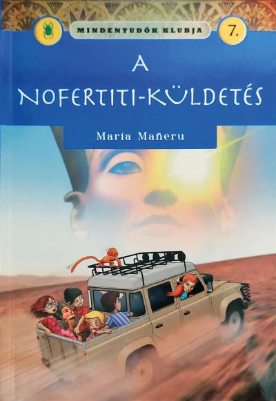 Maria Maneru - Mindentudók klubja 7.- A Nofertiti-küldetés