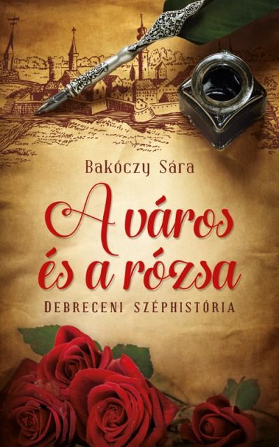 Bakóczy Sára - A város és a rózsa