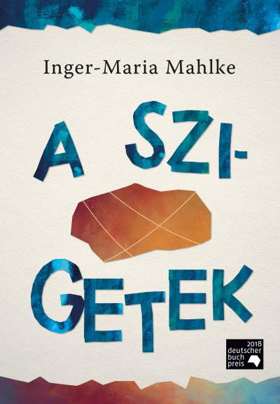 Inger-Maria Mahlke - A szigetek