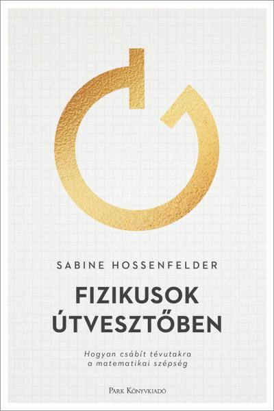 Sabine Hossenfelder - Fizikusok útvesztőben