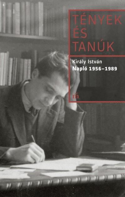 Király István - Soltész Márton  (Szerk.) - Napló 1956-1989