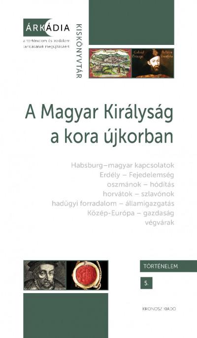 Gőzsy Zoltán  (Szerk.) - Varga Szabolcs  (Szerk.) - A Magyar Királyság a kora újkorban