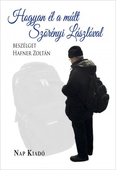 Hafner Zoltán - Szörényi László - Hogyan él a múlt