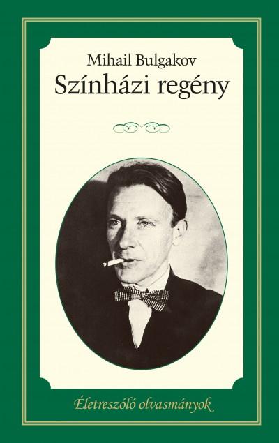 Mihail Bulgakov - Színházi regény