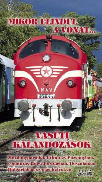 - Mikor elindul a vonat... - Vasúti kalandozások