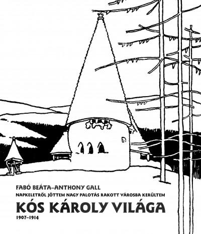 Fabó Beáta - Anthony Gall - Kós Károly Világa (1907-1914)
