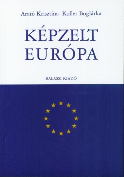 Arató Krisztina - Koller Boglárka - Képzelt Európa