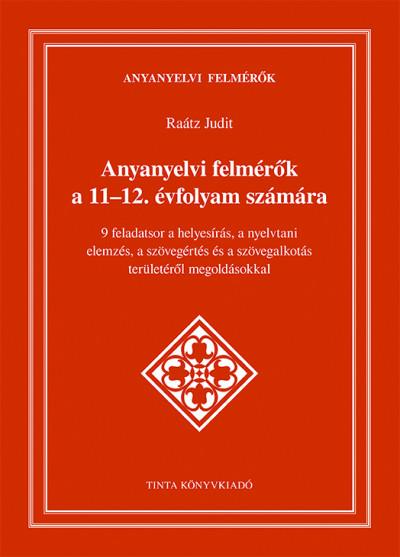 Raátz Judit  (Szerk.) - Anyanyelvi felmérők a 11-12. évfolyam számára