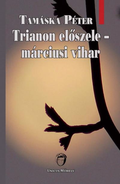 Tamáska Péter - Trianon előszele - márciusi vihar