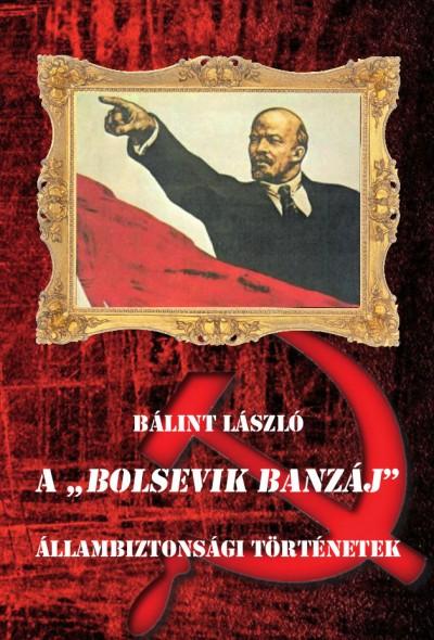"""Bálint László - A """"Bolsevik banzáj"""""""