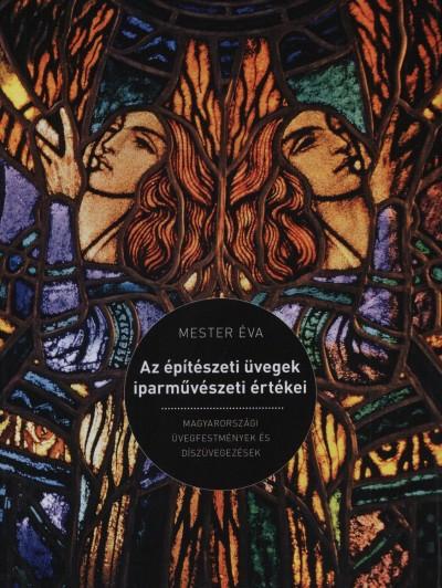 Mester Éva - Az építészeti üvegek iparművészeti értékei