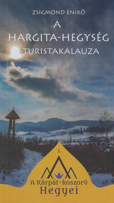 Zsigmond Enikő - A Hargita-hegység turistakalauza