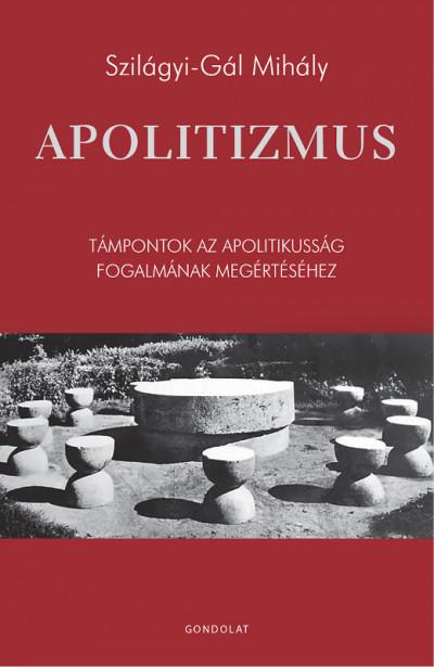 Szilágyi-Gál Mihály - Apolitizmus