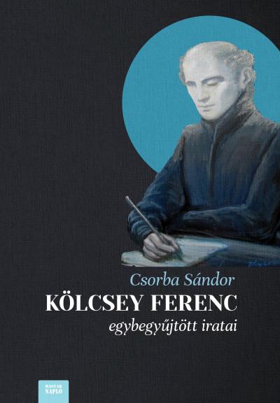 Csorba Sándor - Kölcsey Ferenc egybegyűjtött iratai