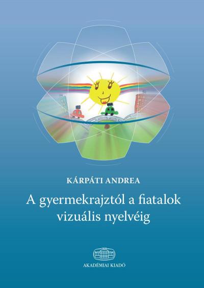 Kárpáti Andrea - A gyermekrajztól a fiatalok vizuális nyelvéig