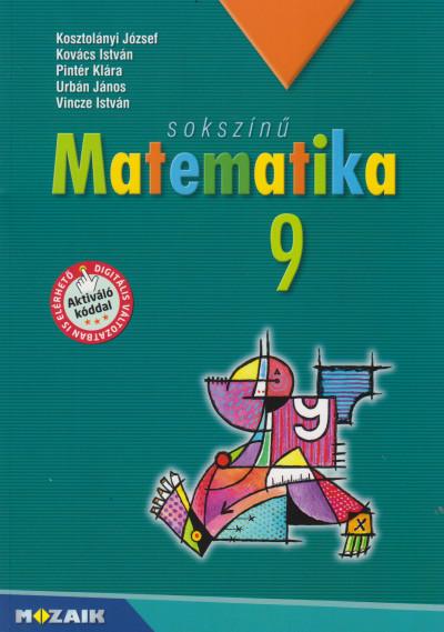 Kosztolányi József - Kovács István - Pintér Klára - Urbán János - Vincze István - Sokszínű matematika tankönyv 9. osztály