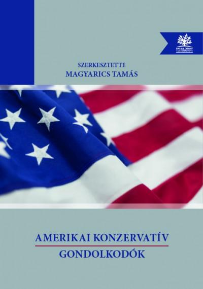Magyarics Tamás  (Szerk.) - Amerikai konzervatív gondolkodók