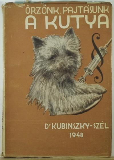 Kubinszky Ernő - Szél György - Őrzőnk, pajtásunk a kutya
