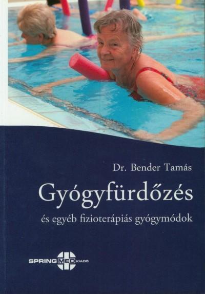 Bender Tamás - Gyógyfürdőzés és egyéb fizioterápiás gyógymódok