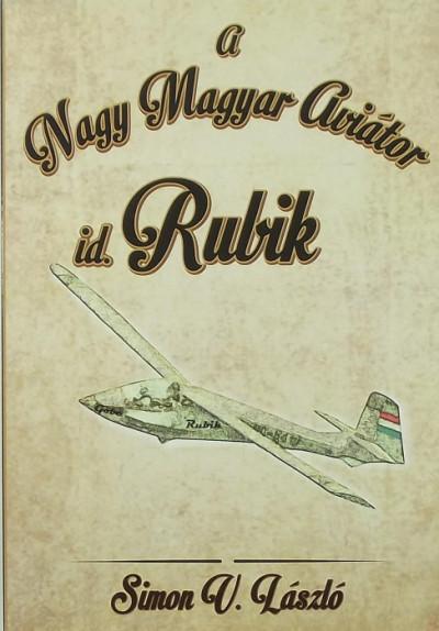 Simon V. László - id. Rubik  - A Nagy Magyar Aviátor