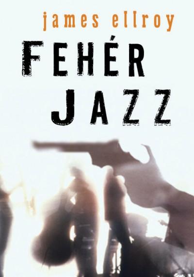 James Ellroy - Fehér Jazz
