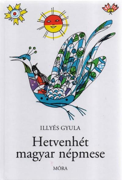 Illyés Gyula - Hetvenhét magyar népmese