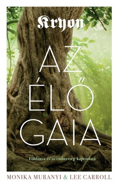 Lee Carroll - Monika Muranyi - Kryon: Az élő Gaia