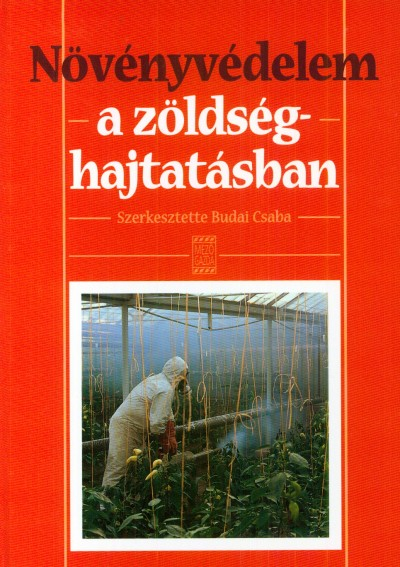 Budai Csaba  (Szerk.) - Növényvédelem a zöldséghajtatásban