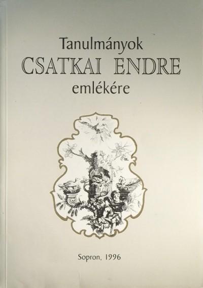 Környei Attila  (Szerk.) - TANULMÁNYOK CSATKAI ENDRE EMLÉKÉRE