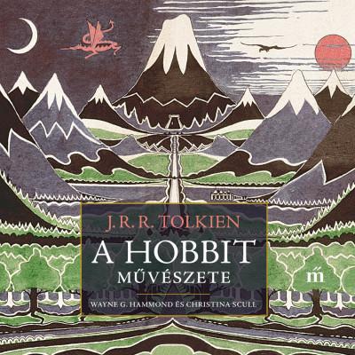 Wayne G. Hammond - Christina Scull - J. R. R. Tolkien - A hobbit művészete